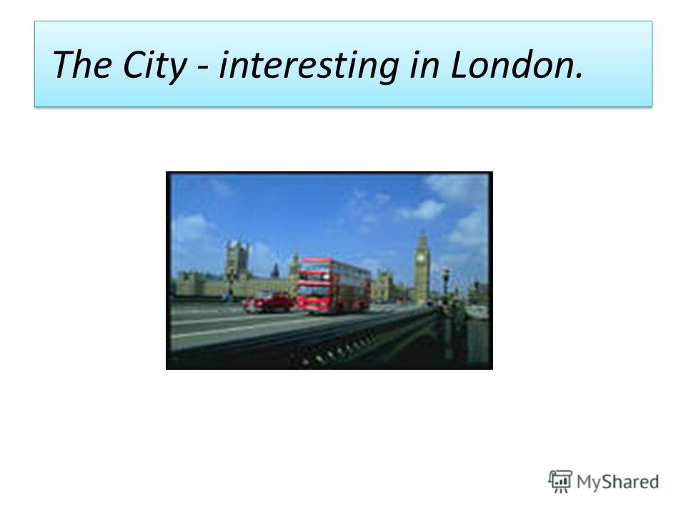 The City - interesting in London.