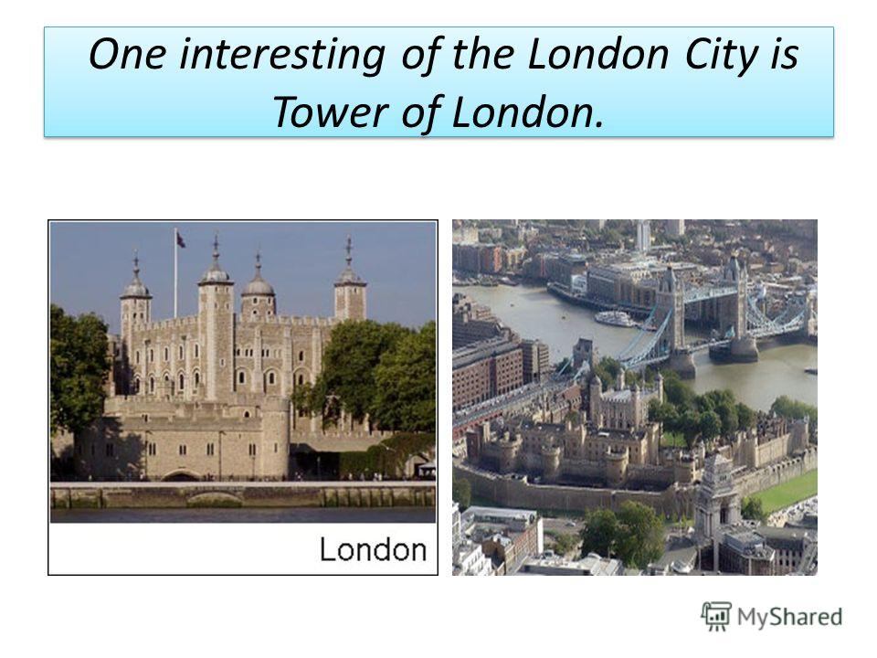 One interesting of the London City is Tower of London.