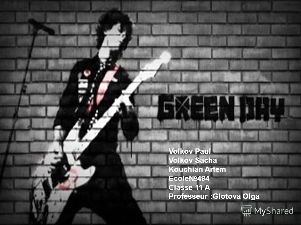 Green Day Volkov Paul Volkov Sacha Kouchian Artem Ecole494 Сlasse 11 A Professeur :Glotova Olga