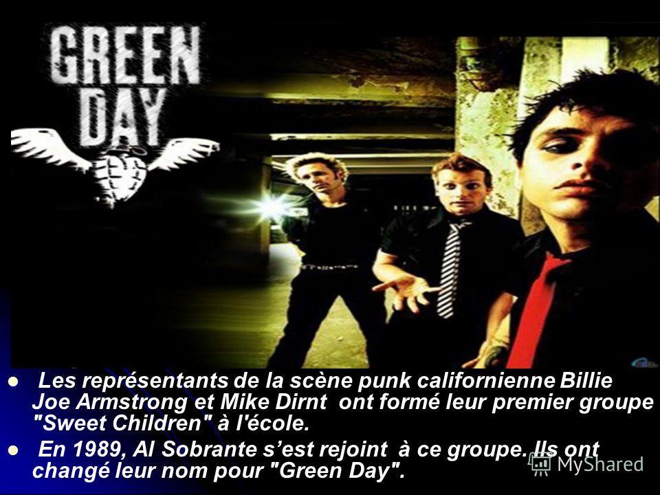 Les représentants de la scène punk californienne Billie Joe Armstrong et Mike Dirnt ont formé leur premier groupe Sweet Children à l'école. En 1989, Al Sobrante sest rejoint à ce groupe. Ils ont changé leur nom pour Green Day.