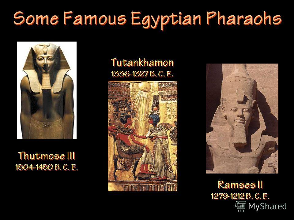 Some Famous Egyptian Pharaohs Thutmose III 1504-1450 B. C. E. Ramses II 1279-1212 B. C. E. Tutankhamon 1336-1327 B. C. E.