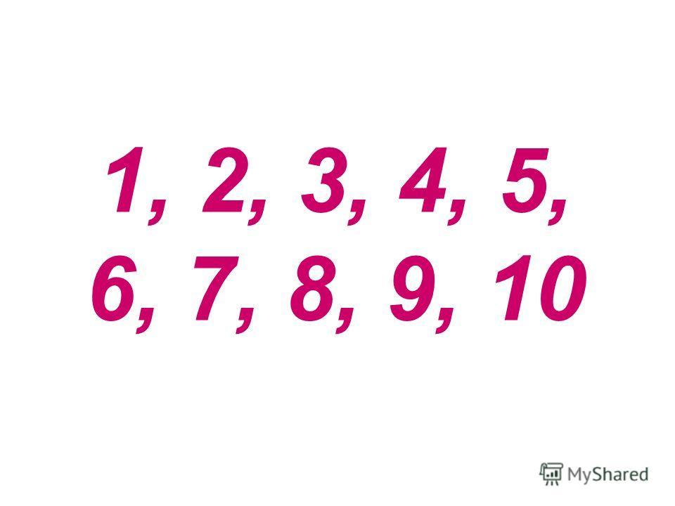 1, 2, 3, 4, 5, 6, 7, 8, 9, 10
