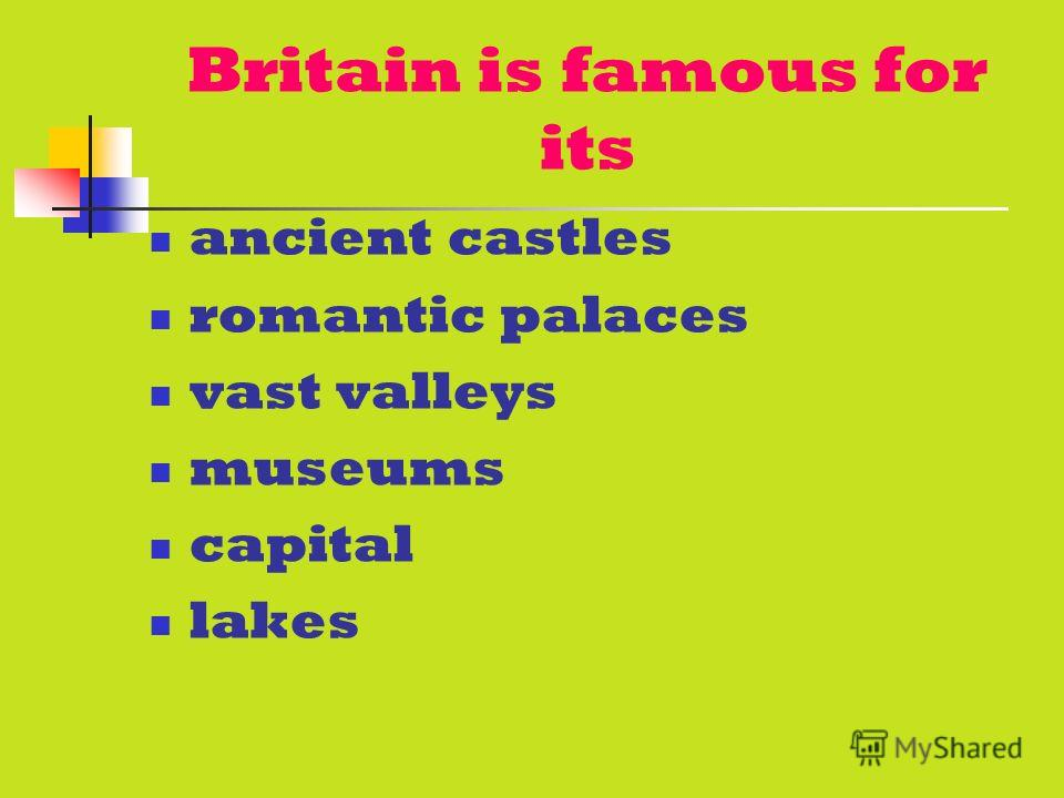 Britain is famous for its ancient castles romantic palaces vast valleys museums capital lakes