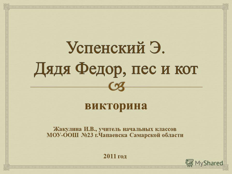 викторина Жакулина И. В., учитель начальных классов МОУ - ООШ 23 г. Чапаевска Самарской области 2011 год