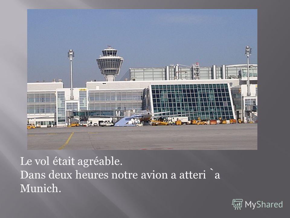 Le vol était agréable. Dans deux heures notre avion a atteri a Munich.