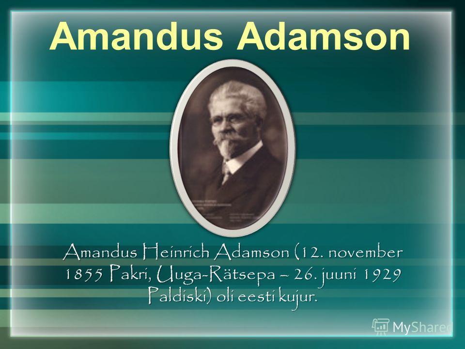 Amandus Adamson Amandus Heinrich Adamson (12. november 1855 Pakri, Uuga-Rätsepa – 26. juuni 1929 Paldiski) oli eesti kujur.