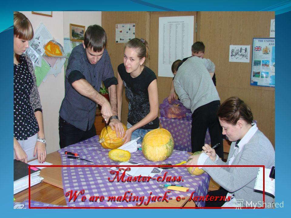 Master-class. We are making jack- o- lanterns We are making jack- o- lanterns