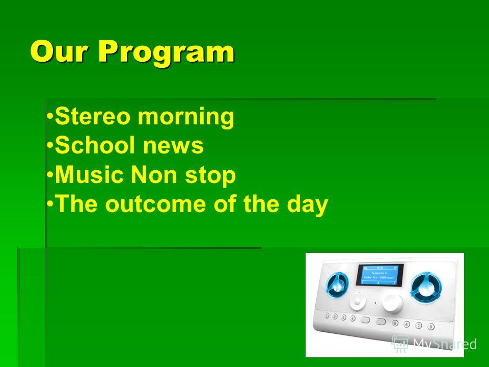 Our Program Stereo morning School news Music Non stop The outcome of the day