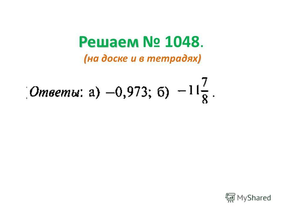 Решаем () Решаем 1047. (решаем в тетрадях, а потом на доске) Как называется данное выражение? Решение: х + у + (-16) при х = -17, у = -29: -17 + (-29) + (-16) = -62; при х = -9,1, у = -7,4: -9,1 + (-7,4) + (-16) = -32,5;