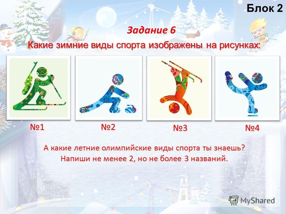 Какие зимние виды спорта изображены на рисунках: Задание 6 12 34 А какие летние олимпийские виды спорта ты знаешь? Напиши не менее 2, но не более 3 названий. Блок 2