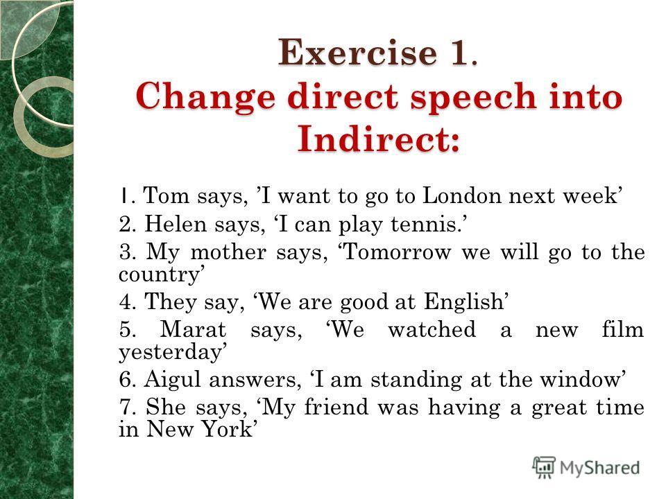 Direct Speech Indirect speech 5. He said, I played football yesterday 6. He said, I was playing football yesterday from 3 up to 4 oclock. 7. He said, We had finished our work by 4 oclock. 8. He said, We will finish our work in the evening 5. He said