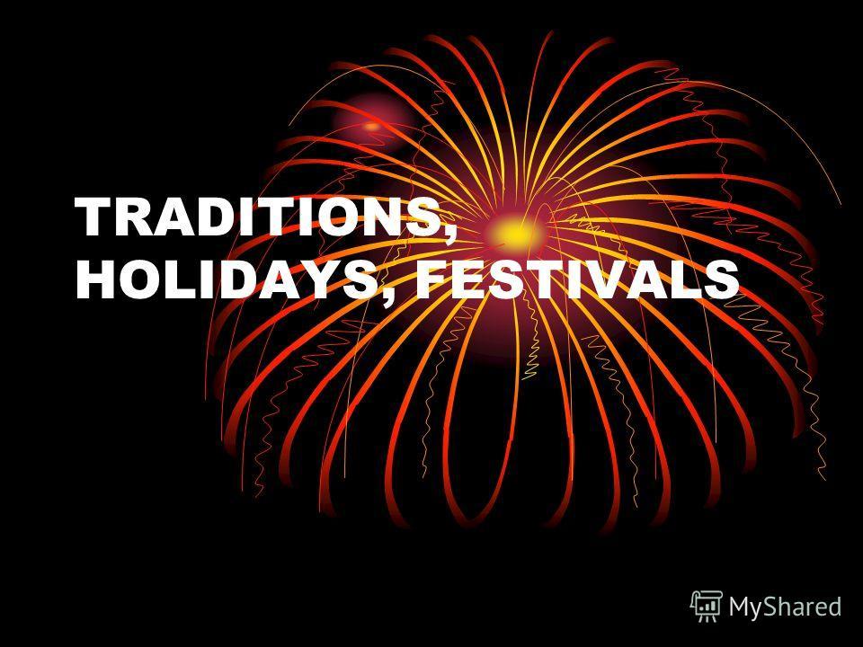 TRADITIONS, HOLIDAYS, FESTIVALS