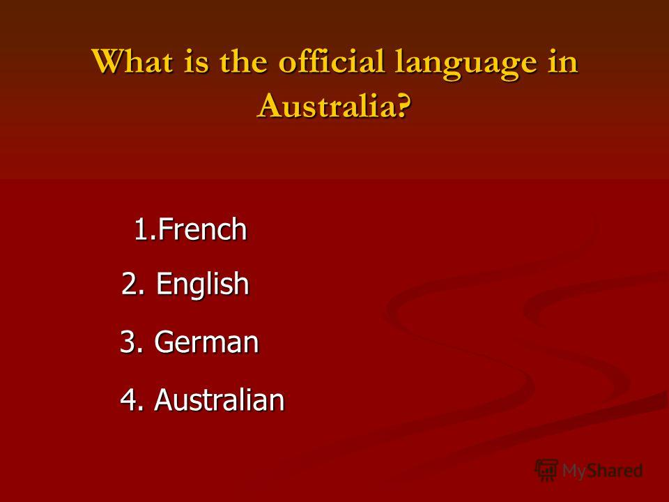 What is the official language in Australia? 1.French 3. German 2. English 4. Australian