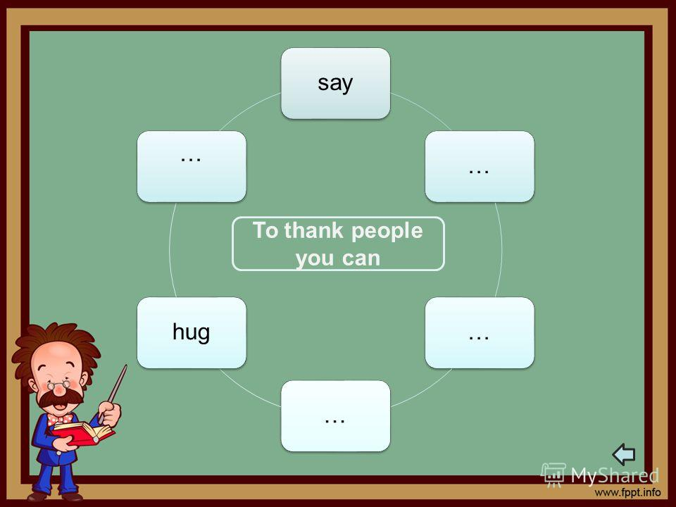 say………hug … To thank people you can
