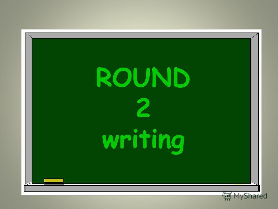 ROUND 2 writing