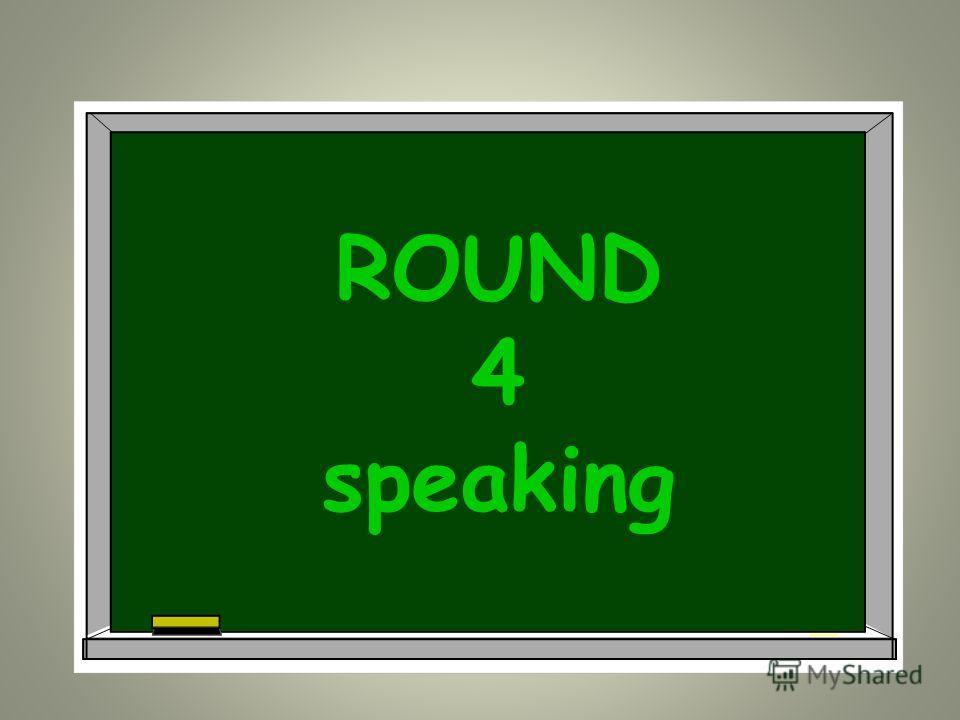 ROUND 4 speaking
