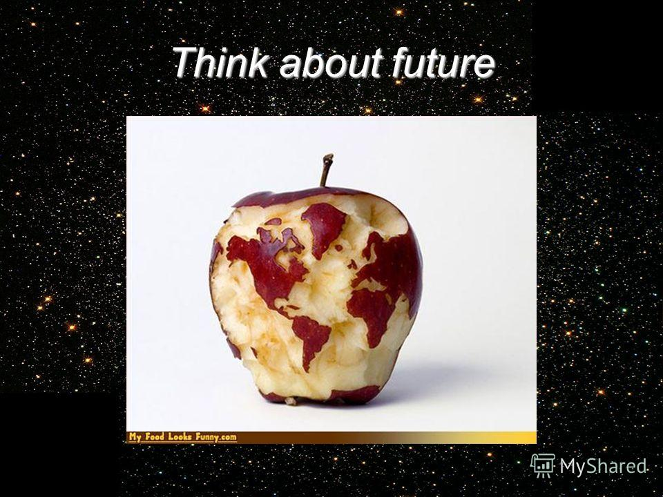 Think about future