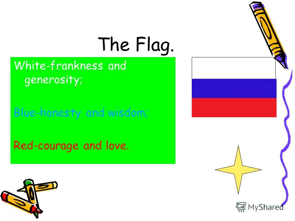 The Flag. White-frankness and generosity; Blue-honesty and wisdom; Red-courage and love.