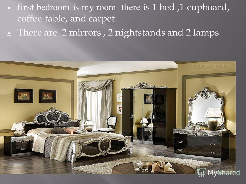 first bedroom is my room there is 1 bed,1 cupboard, coffee table, and carpet. There are 2 mirrors, 2 nightstands and 2 lamps