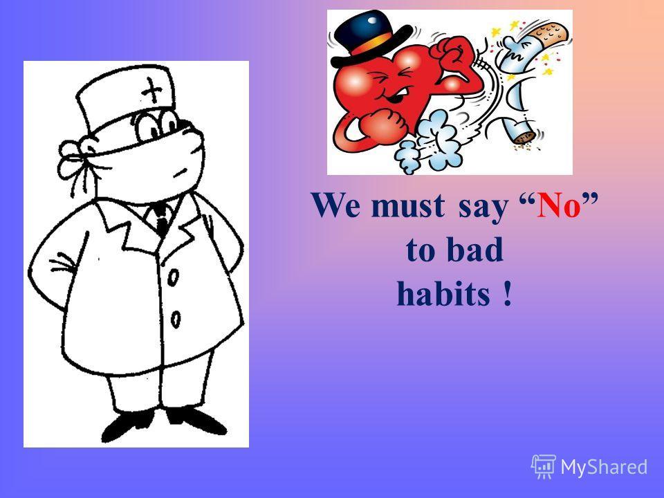 We must say No to bad habits !