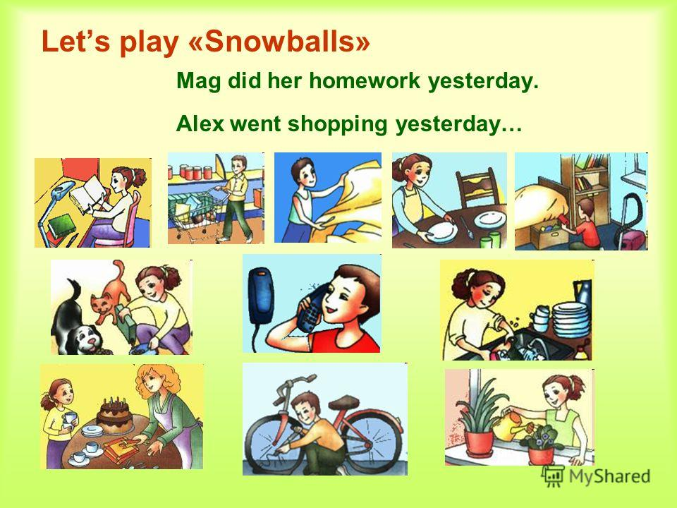 Lets play «Snowballs» Mag did her homework yesterday. Alex went shopping yesterday…