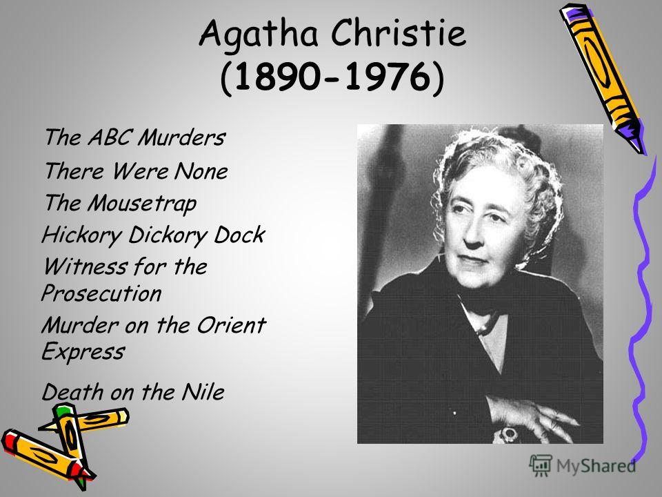 Agatha Christie (1890-1976) The ABC Murders There Were None The Mousetrap Hickory Dickory Dock Witness for the Prosecution Murder on the Orient Express Death on the Nile