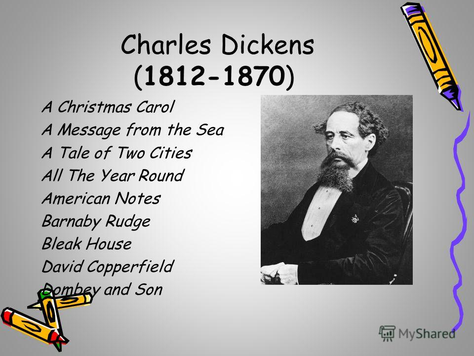 Charles Dickens (1812-1870) A Christmas Carol A Message from the Sea A Tale of Two Cities All The Year Round American Notes Barnaby Rudge Bleak House David Copperfield Dombey and Son