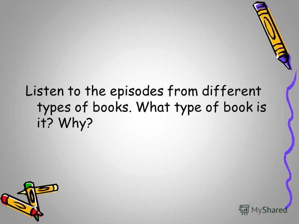Listen to the episodes from different types of books. What type of book is it? Why?