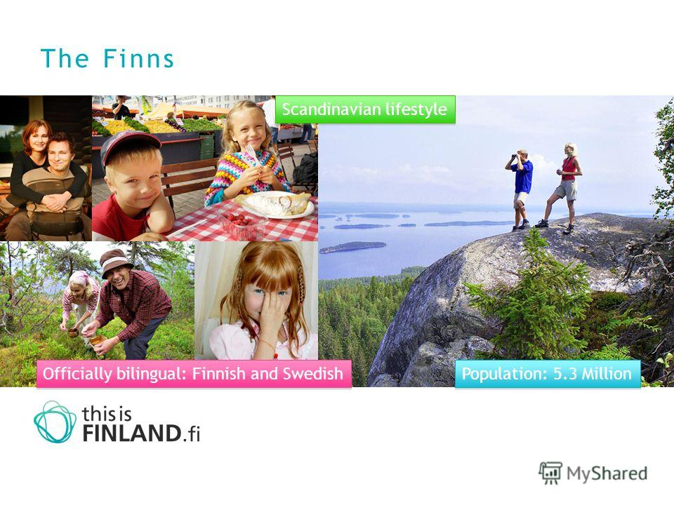 The Finns Officially bilingual: Finnish and Swedish Population: 5.3 Million Scandinavian lifestyle