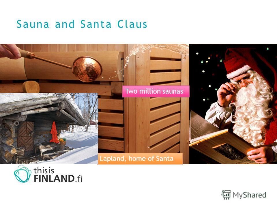 Sauna and Santa Claus Lapland, home of Santa Two million saunas