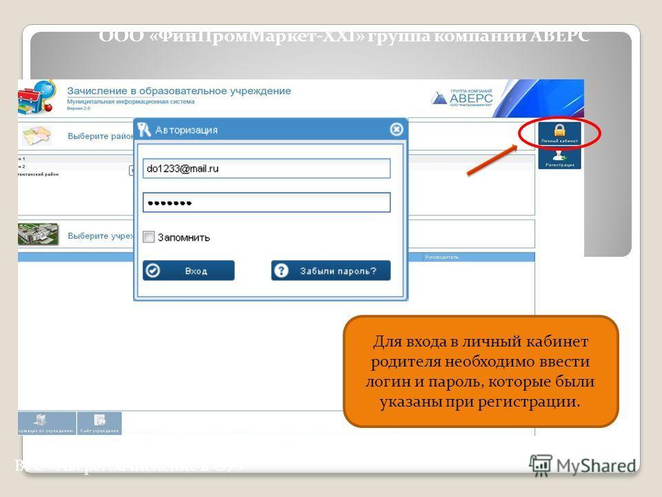 Для входа в личный кабинет родителя необходимо ввести логин и пароль, которые были указаны при регистрации. ВУС «Аверс: Зачисление в ОУ» ООО «ФинПромМаркет-XXI» группа компаний АВЕРС