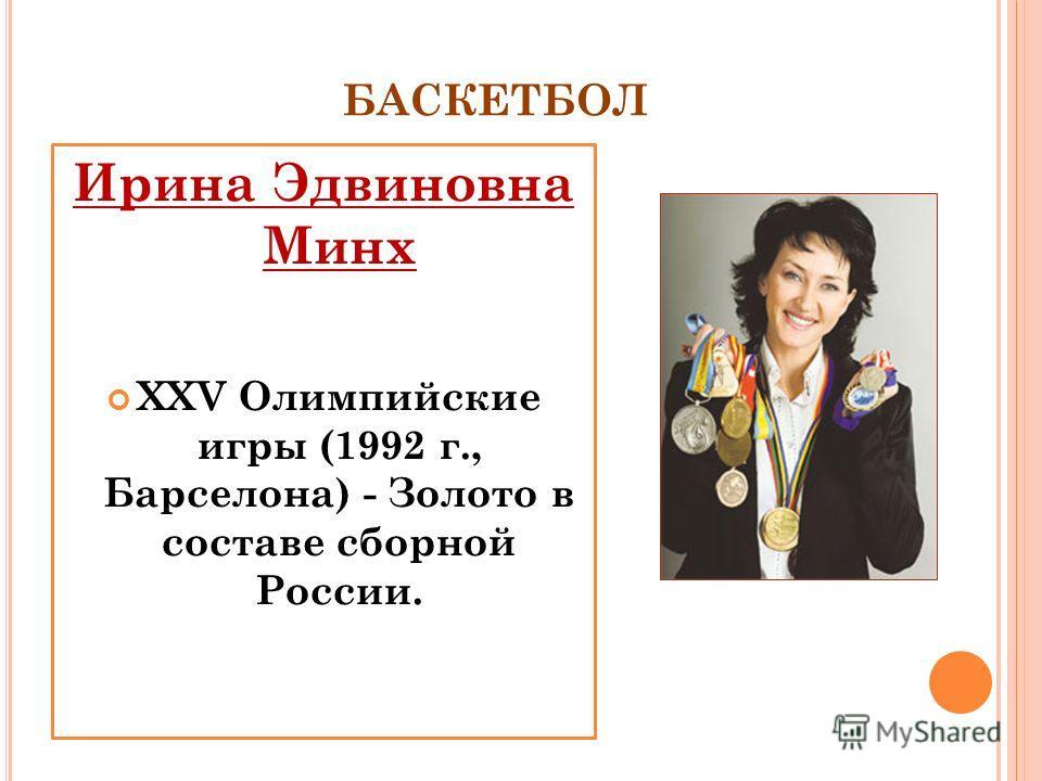 БАСКЕТБОЛ Ирина Эдвиновна Минх XXV Олимпийские игры (1992 г., Барселона) - Золото в составе сборной России.