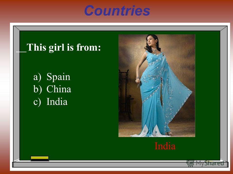 Countries This girl is from: India a)Spain b)China c)India