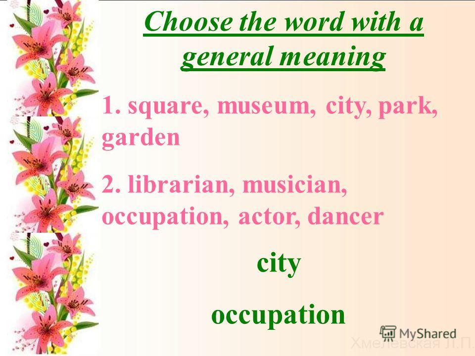 Choose the word with a general meaning city occupation 1. square, museum, city, park, garden 2. librarian, musician, occupation, actor, dancer