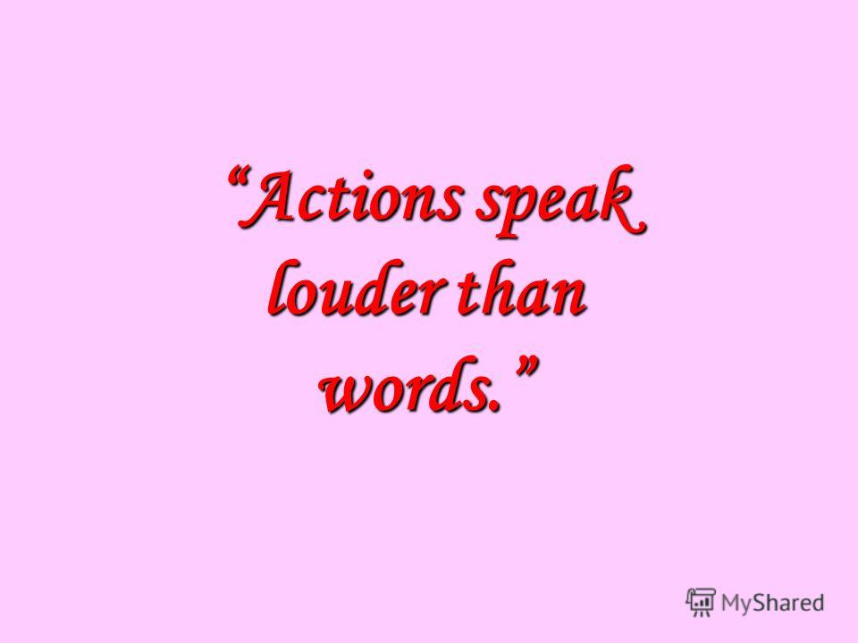 actions speak louder than words narrative essay Free and custom essays at essaypediacom take a look at written paper - do actions really speak stronger than words.