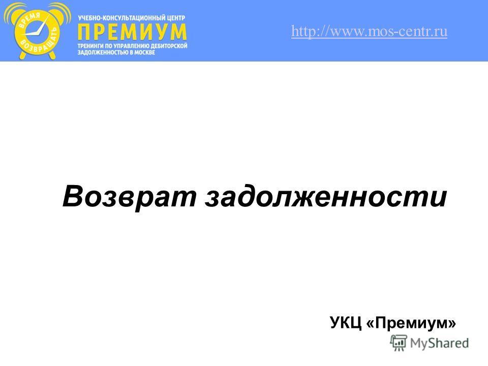 Возврат задолженности УКЦ «Премиум» http://www.mos-centr.ru