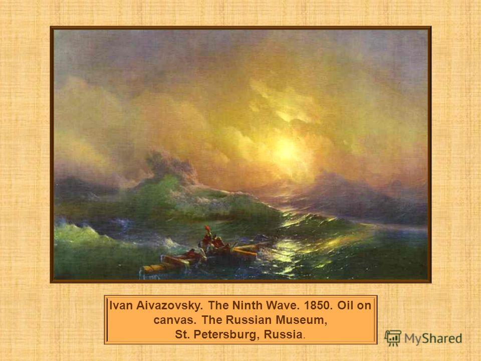 Ivan Aivazovsky. The Ninth Wave. 1850. Oil on canvas. The Russian Museum, St. Petersburg, Russia.