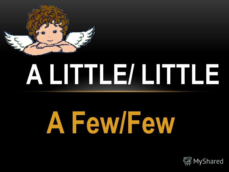 A Few/Few A LITTLE/ LITTLE