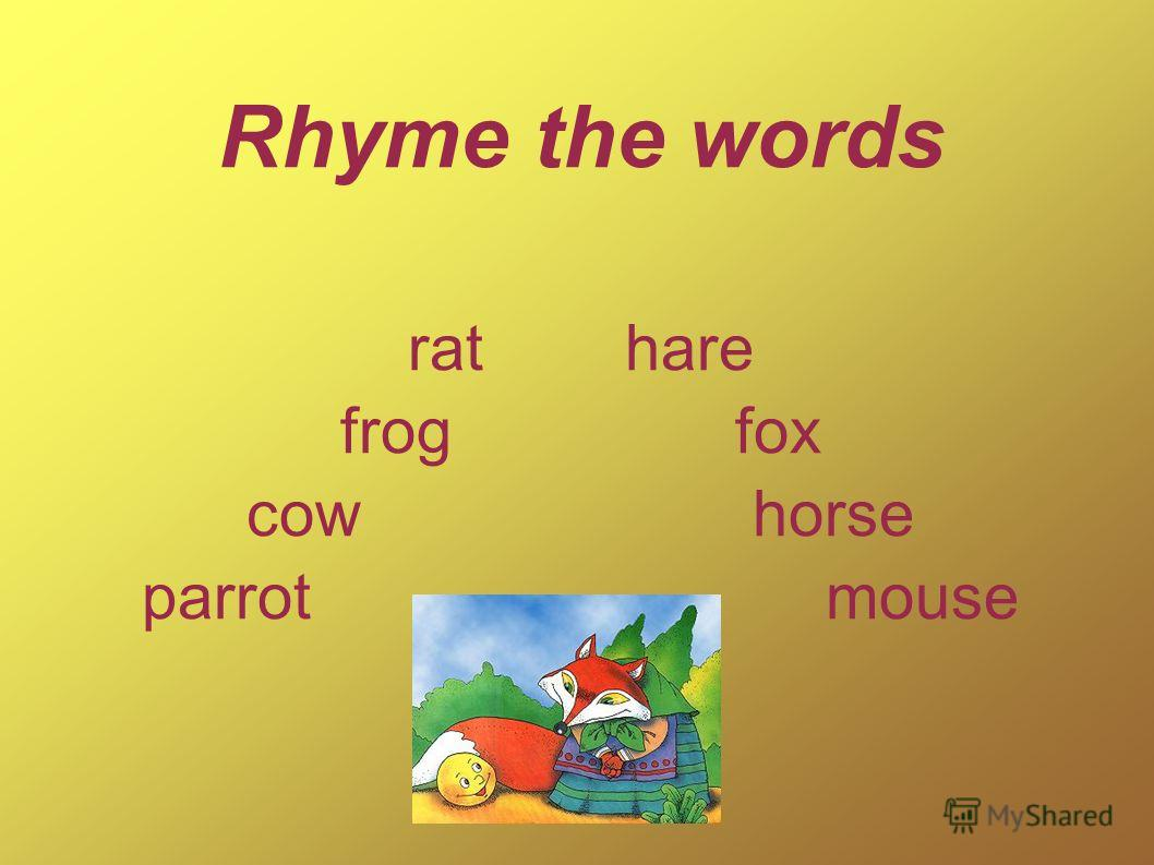 Rhyme the words rat hare frog fox cow horse parrot mouse