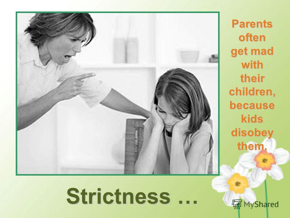 Strictness… Strictness … Parents often get mad with their children, because kids disobey them.