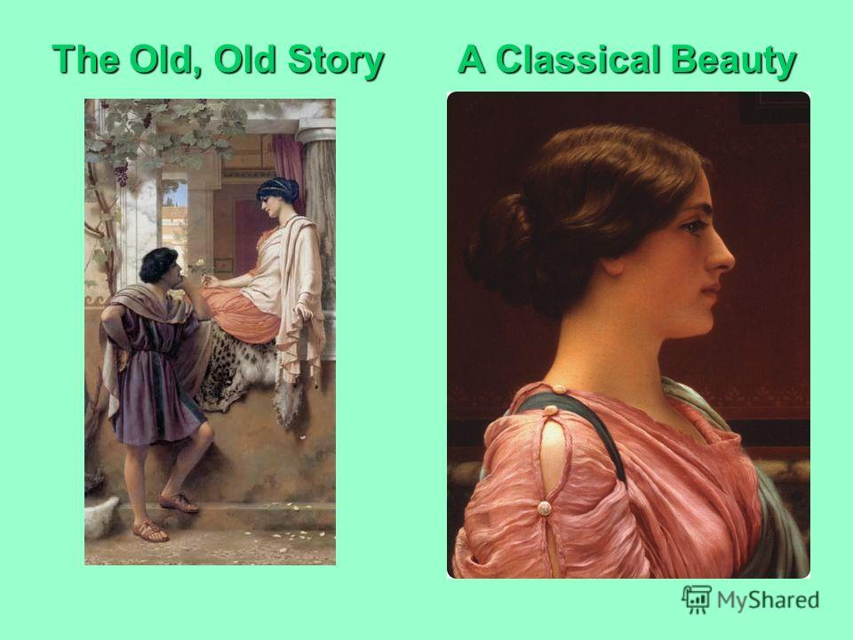 The Old, Old Story A Classical Beauty