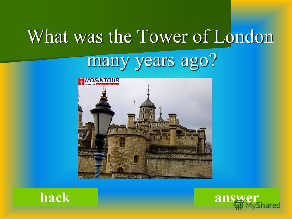 What was the Tower of London many years ago? What was the Tower of London many years ago? backanswer