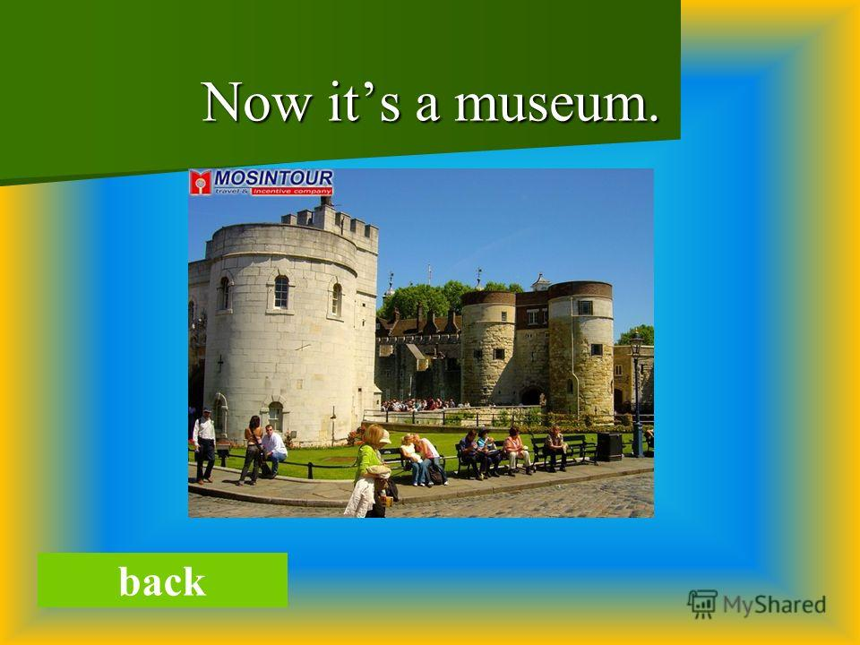 Now its a museum. back
