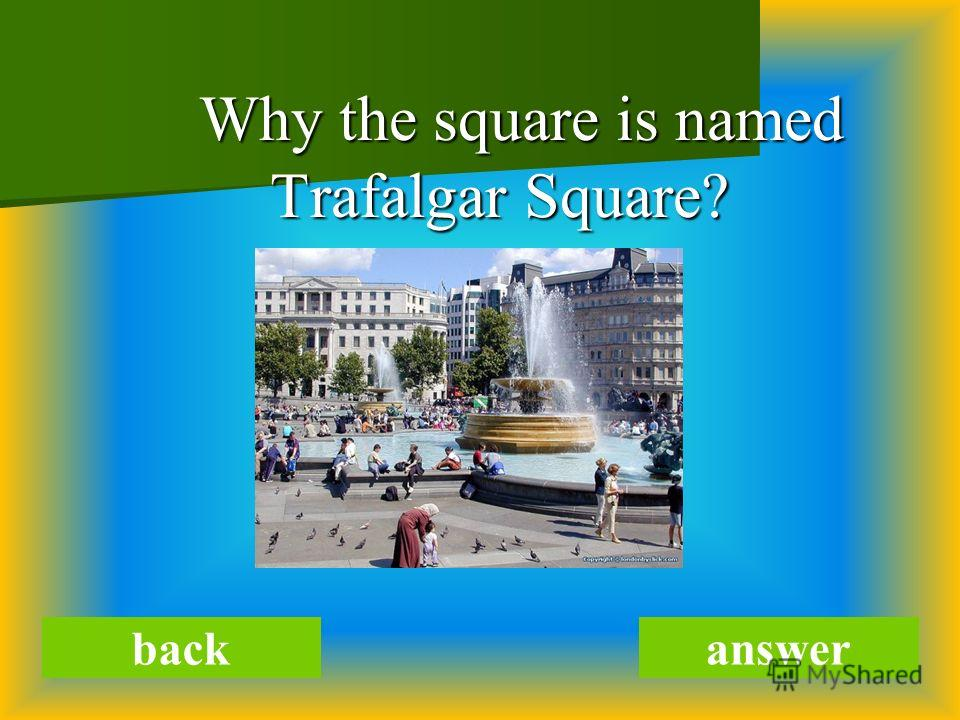 Why the square is named Trafalgar Square? Why the square is named Trafalgar Square? backanswer