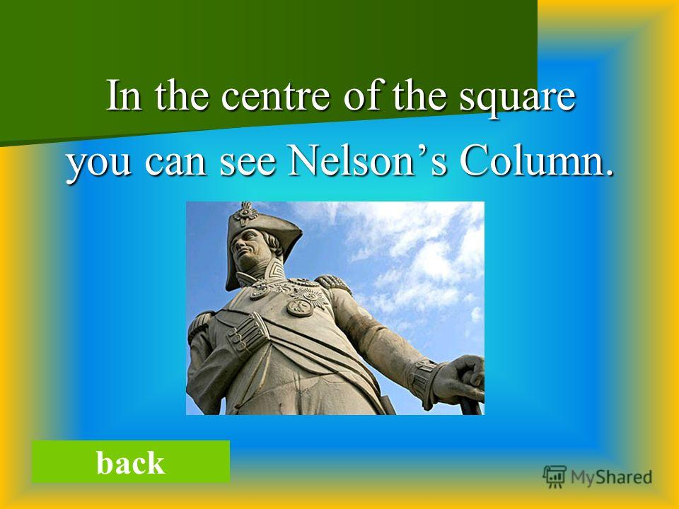 In the centre of the square you can see Nelsons Column. back