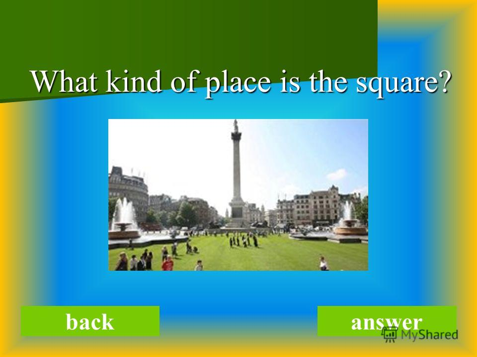 What kind of place is the square? backanswer