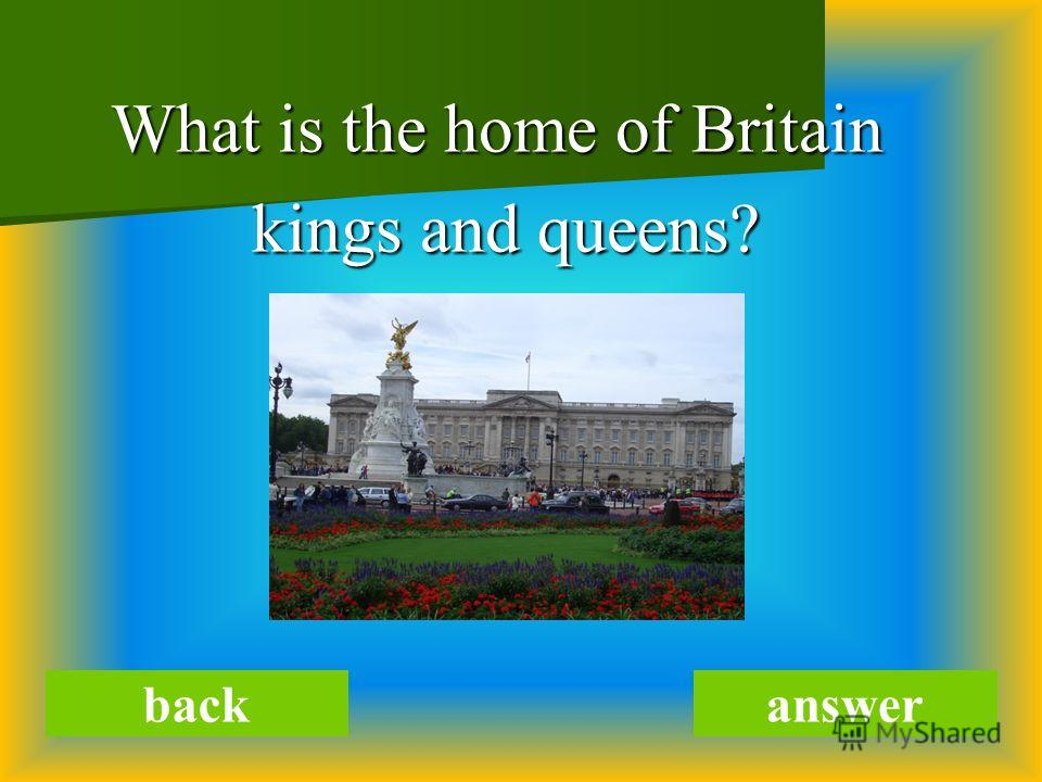 What is the home of Britain kings and queens? kings and queens? backanswer
