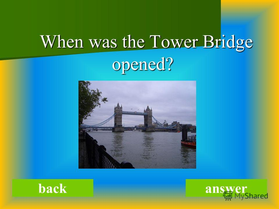 When was the Tower Bridge opened? When was the Tower Bridge opened? backanswer