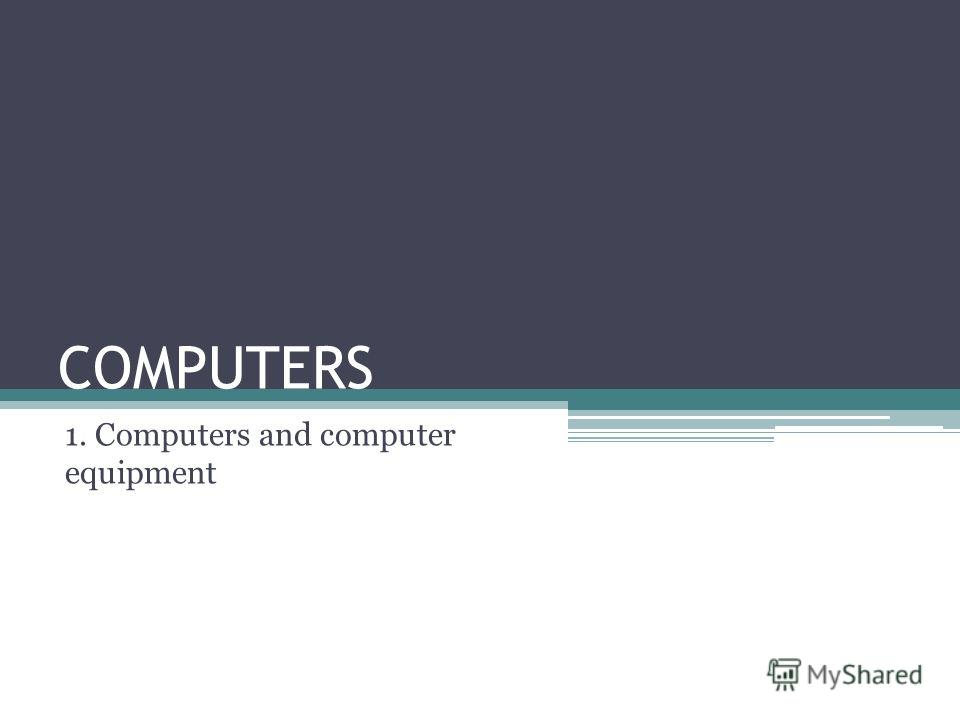 COMPUTERS 1. Computers and computer equipment
