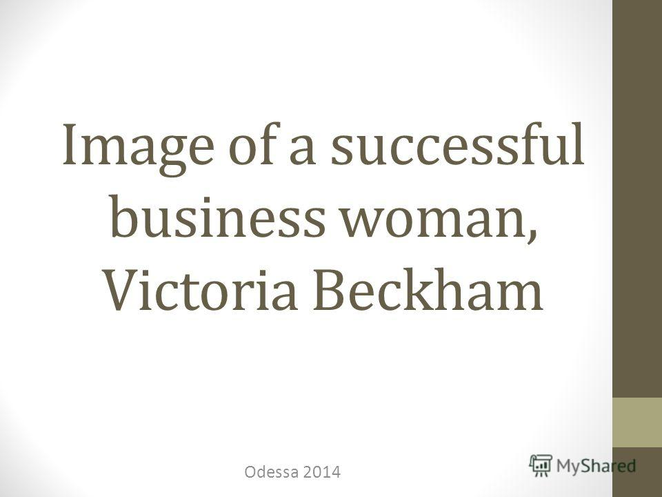 Image of a successful business woman, Victoria Beckham Odessa 2014